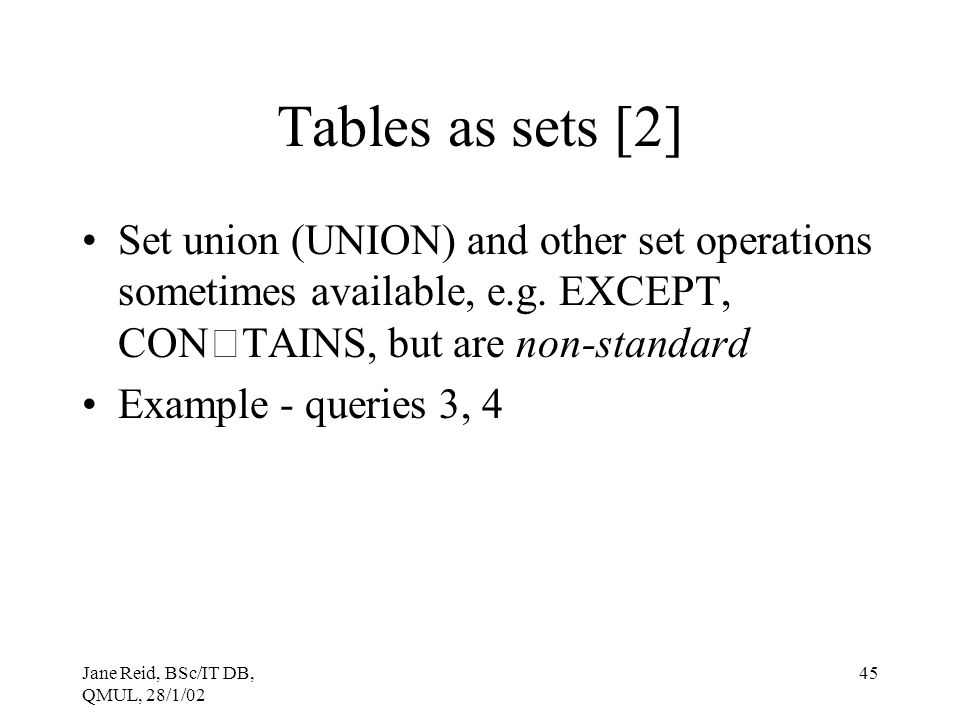 Tables as sets [2] Set union (UNION) and other set operations sometimes available, e.g. EXCEPT, CONTAINS, but are non-standard.